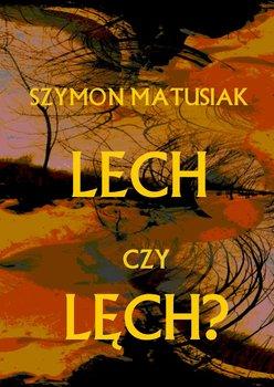 Lech czy Lęch? - Matusiak Szymon