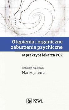 Otępienia i organiczne zaburzenia psychiczne w praktyce lekarza POZ - Jarema Marek