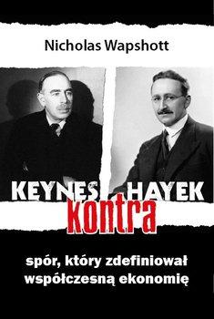 Keynes kontra Hayek. Spór, który zdefiniował współczesną ekonomię - Wapshott Nicholas