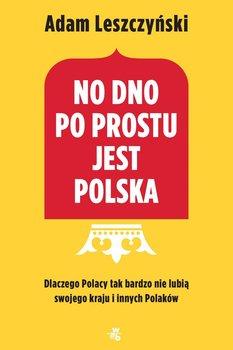 No dno po prostu jest Polska - Leszczyński Adam