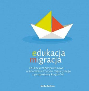 Edukacja migracja. Edukacja międzykulturowa w kontekście kryzysu migracyjnego z perspektywy krajów V4 - Opracowanie zbiorowe