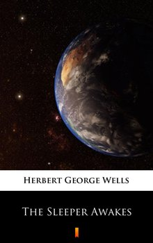 The Sleeper Awakes - Wells Herbert George