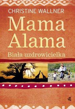 Mama Alama. Biała uzdrowicielka - Wallner Christine
