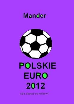 Polskie euro 2012. Nie deptać trawników - Mander
