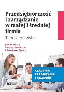 Przedsiębiorczość i zarządzanie w małej i średniej firmie. Teoria i praktyka - Lisowska Renata, Ropęga Jarosław