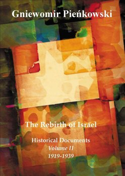 The Rebirth of Israel. Historical Documents. Volume 2. 1919-1939 - Pieńkowski Gniewomir