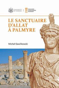 Le sanctuaire d'Allat à Palmyre - Gawlikowski Michał