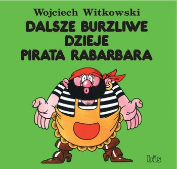 Dalsze burzliwe dzieje pirata Rabarbara - Witkowski Wojciech