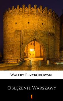 Oblężenie Warszawy - Przyborowski Walery