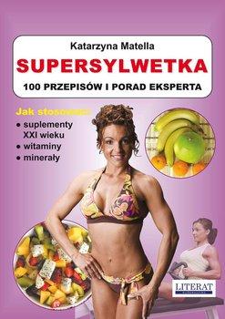 Supersylwetka. 100 przepisów i porad eksperta - Matella Katarzyna