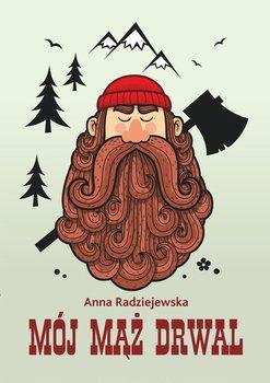 Mój mąż drwal - Radziejewska Anna