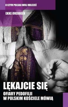 Lękajcie się. Ofiary pedofilii w polskim kościele mówią - Overbeek Ekke