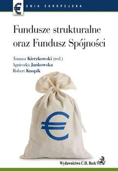 Fundusze Strukturalne Oraz Fundusz Spójności - Jankowska Agnieszka, Kierzkowski Tomasz, Knopik Robert