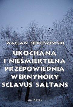Ukochana i nieśmiertelna. Przepowiednia Wernyhory, Sclavus saltans – wspomnienie z Syberii - Sieroszewski Wacław