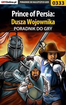 Prince of Persia: Dusza Wojownika - poradnik do gry - Marciniak Hubert Piernikowy Ludzik