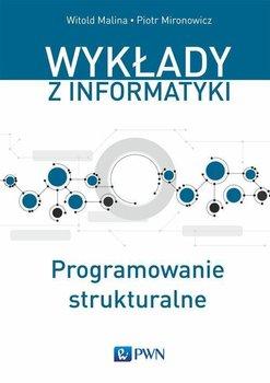 Wykłady z informatyki. Programowanie strukturalne - Malina Witold, Mironowicz Piotr