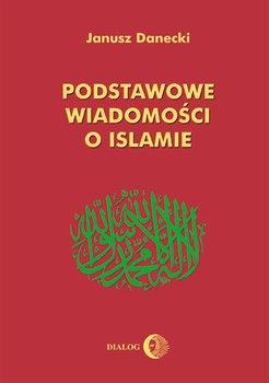Podstawowe wiadomości o islamie - Danecki Janusz