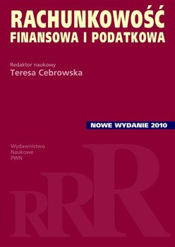 Rachunkowość finansowa i podatkowa - Cebrowska Teresa