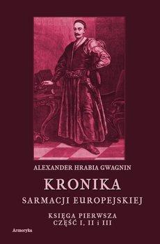 Kronika Sarmacji Europejskiej. Księga Pierwsza. Część 1, 2 i 3 - Gwagnin Alexander