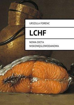 LCHF. Nowa dieta niskowęglowodanowa - Forenc Urszula