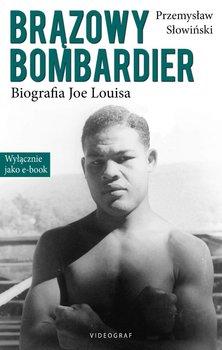 Brązowy bombardier. Biografia Joe Louisa - Słowiński Przemysław