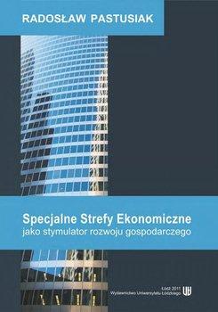 Specjalne Strefy Ekonomiczne jako stymulator rozwoju gospodarczego - Pastusiak Radosław