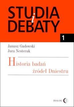 Studia i debaty. Tom 1. Historia badań źródeł Dniestru - Nesteruk Jura, Gudowski Janusz