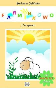 Angielski dla dzieci. Farminkowo. I'm green - Celińska Barbara