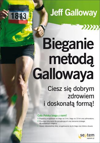Jeff Galloway - Bieganie metodą Gallowaya. Ciesz się dobrym zdrowiem i doskonałą formą!