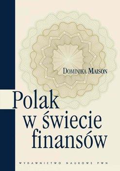 Polak w świecie finansów. O psychologicznych uwarunkowaniach zachowań ekonomicznych Polaków - Maison Dominika