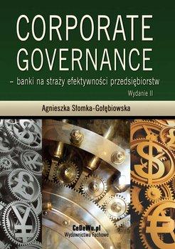 Corporate governance - Banki na straży efektywności przedsiębiorstw - Słomka-Gołębiowska Agnieszka