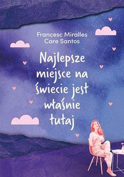 Najlepsze miejsce na świecie jest właśnie tutaj - Miralles Francesc, Santos Care