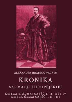 Kronika Sarmacji Europejskiej. Księga siódma. Część 1, 2, 3 i 4. Księga ósma. Część 1, 2 i 3 - Gwagnin Alexander