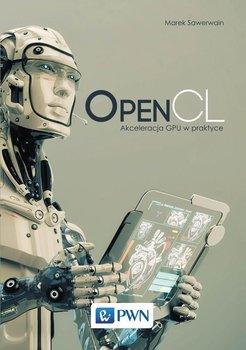 OpenCL. Akceleracja GPU w praktyce - Sawerwain Marek