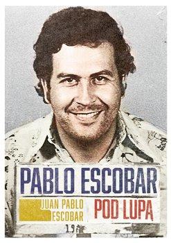 Pablo Escobar pod lupą - Escobar Juan Pablo