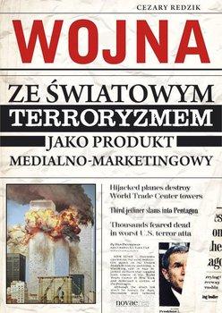 Wojna ze światowym terroryzmem jako produkt medialno-marketingowy - Redzik Cezary