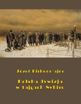 Polska dywizja w tajgach Sybiru - Birkenmajer Maria