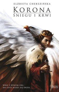 Korona Śniegu i Krwi. Odrodzone Królestwo. Tom 1 - Cherezińska Elżbieta