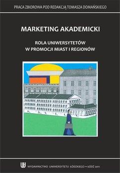 Marketing akademicki. Rola uniwersytetów w promocji miast i regionów - Domański Tomasz