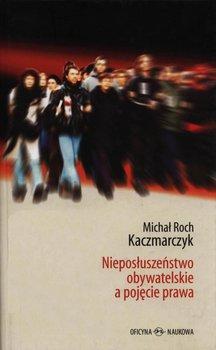 Nieposłuszeństwo obywatelskie a pojęcie prawa - Kaczmarczyk Michał