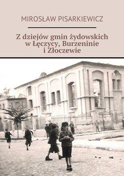 Z dziejów gmin żydowskich w Łęczycy, Burzennie i Złoczewie - Pisarkiewicz Mirosław