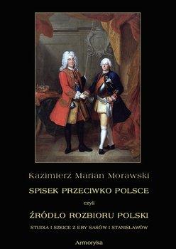 Spisek przeciwko Polsce, czyli źródło rozbioru Polski studia i szkice z ery Sasów i Stanisławów - Morawski Kazimierz