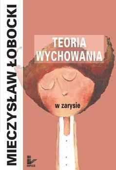 Teoria Wychowania w Zarysie - Łobocki Mieczysław