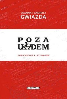 Poza układem. Publicystyka z lat 1988-2006 - Gwiazda Joanna, Gwiazda Andrzej