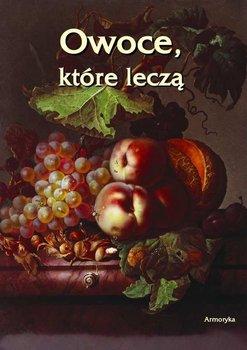 Owoce, które leczą - Bielowski Artur