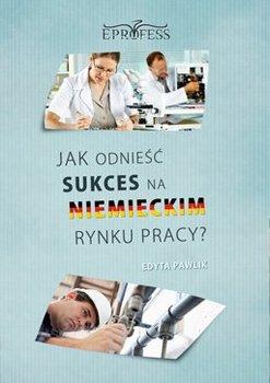 Jak odnieść sukces na niemieckim rynku pracy - Pawlik Edyta