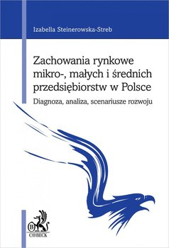 Zachowania rynkowe mikro- małych i średnich przedsiębiorstw w Polsce. Diagnoza, analiza, scenariusze rozwoju - Steinerowska-Streb Izabella