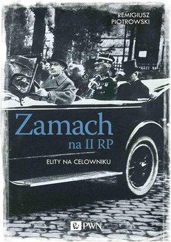 Zamach na II RP. Elity na celowniku - Piotrowski Remigiusz