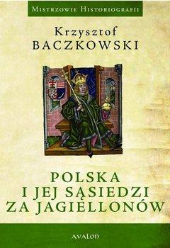 Polska i jej sąsiedzi za Jagiellonów - Baczkowski Krzysztof