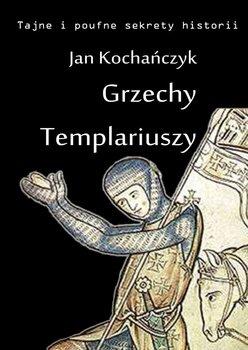 Grzechy Templariuszy - Kochańczyk Jan